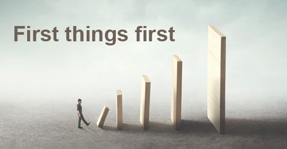 """Image says """"First things first."""""""